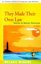 They Made Their Own Law: Stories of Bolivar Peninsula by Melanie Wiggins image