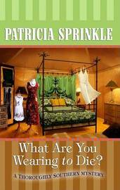 What Are You Wearing to Die? by Patricia Sprinkle image
