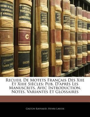 Recueil de Motets Francaise Des Xiie Et Xiiie Siecles: Pub. D'Aprs Les Manuscrits, Avec Introduction, Notes, Variantes Et Glossaires by Gaston Raynaud image
