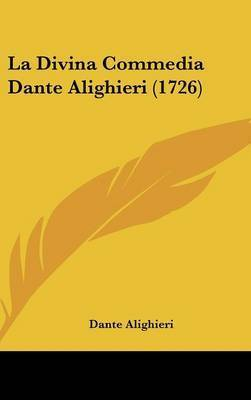 La Divina Commedia Dante Alighieri (1726) by Dante Alighieri