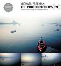 The Photographer's Eye: Composition and Design for Better Digital Photos by Michael Freeman image