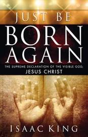 Just Be Born Again by Isaac King