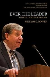 Ever the Leader by William G. Bowen
