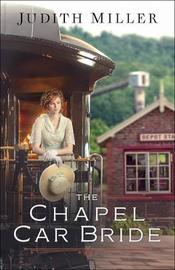 The Chapel Car Bride by Judith Miller image