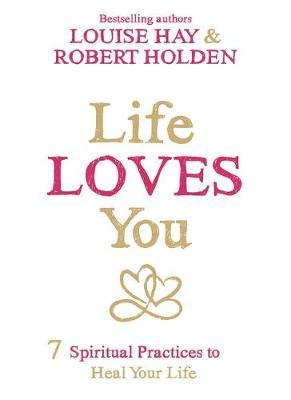 Life Loves You by Robert Holden