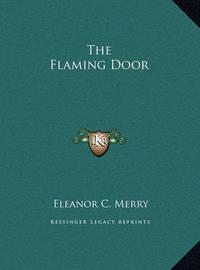 The Flaming Door the Flaming Door by Eleanor C. Merry
