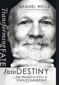 Transforming Fate Into Destiny by Samuel Wells