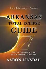 Arkansas Total Eclipse Guide by Aaron Linsdau