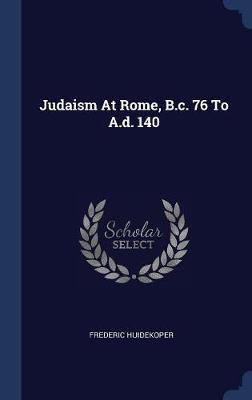 Judaism at Rome, B.C. 76 to A.D. 140 by Frederic Huidekoper image