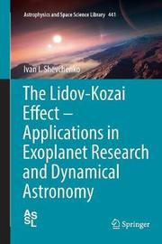 The Lidov-Kozai Effect - Applications in Exoplanet Research and Dynamical Astronomy by Ivan I. Shevchenko