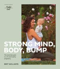 Strong Mind, Body, Bump by Brit Williams