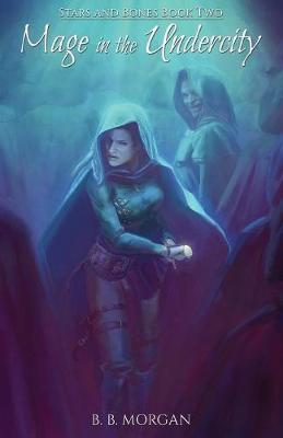 Mage In the Undercity by B B Morgan