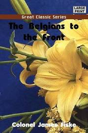 The Belgians to the Front by Colonel James Fiske image