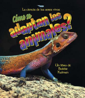 Como Se Adaptan Los Animales? by Bobbie Kalman image