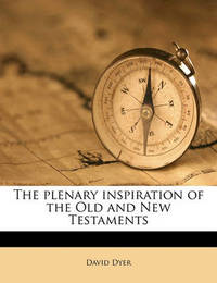 The Plenary Inspiration of the Old and New Testaments by David Dyer (Cambridge Business Studies Trust)
