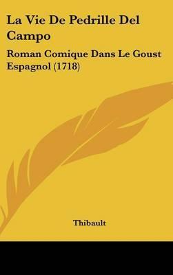 La Vie De Pedrille Del Campo: Roman Comique Dans Le Goust Espagnol (1718) by Thibault image