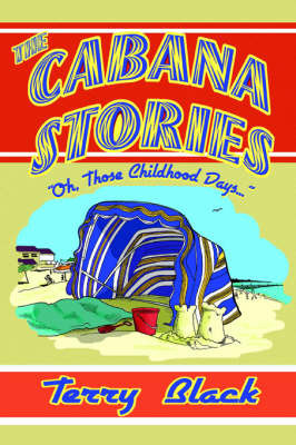 The Cabana Stories: Oh, Those Childhood Days... by Terry Black