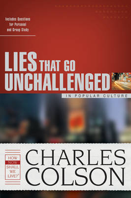 Lies That Go Unchallenged in Popular Culture by Charles W Colson