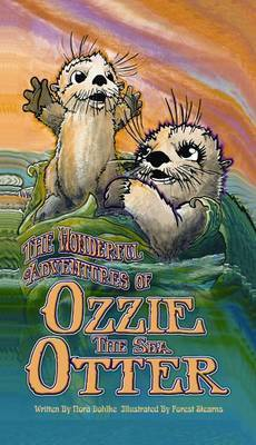 Wonderful Adventures of Ozzie the Sea Otter by Nora Dohlke