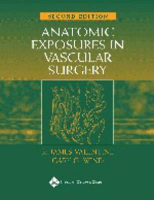 Anatomic Exposures in Vascular Surgery by Gary G. Wind
