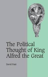 The Political Thought of King Alfred the Great by David Pratt image