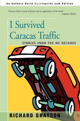 I Survived Caracas Traffic: Stories from the Me Decades by Richard Grayson