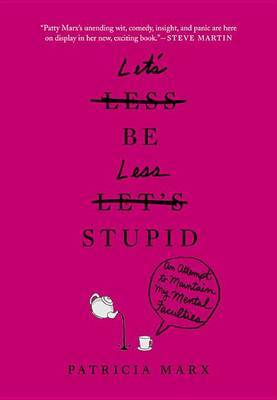 Let's Be Less Stupid by Patricia Marx