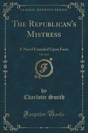 The Republican's Mistress, Vol. 3 of 3 by Charlotte Smith