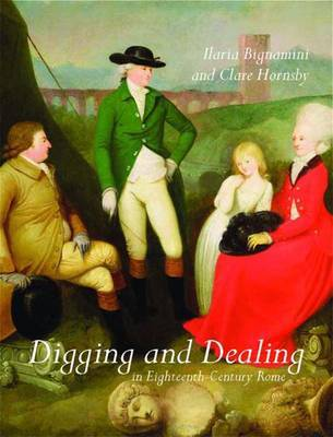 Digging and Dealing in Eighteenth-Century Rome: Volumes 1 and 2 by Ilaria Bignamini image
