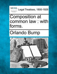 Composition at Common Law: With Forms. by Orlando Bump