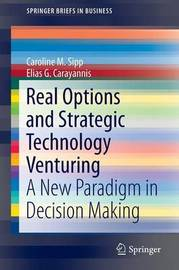 Real Options and Strategic Technology Venturing by Caroline M. Sipp