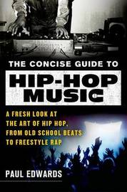 The Concise Guide to Hip-Hop Music by Paul Edwards