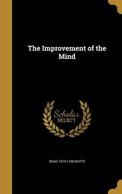 The Improvement of the Mind by Isaac 1674-1748 Watts image