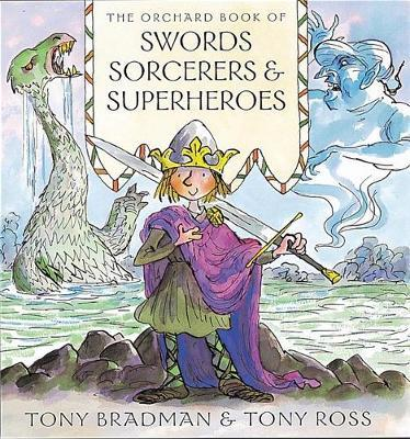 The Orchard Book of Swords Sorcerers and Superheroes by Tony Bradman