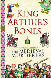 King Arthur's Bones by The Medieval Murderers image