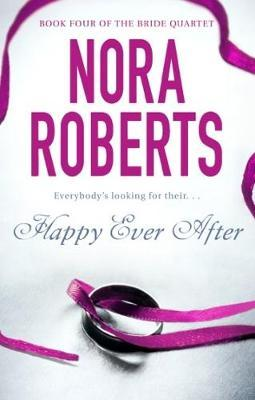 Happy Ever After (Bride Quartet #4) (Uk Ed.) by Nora Roberts