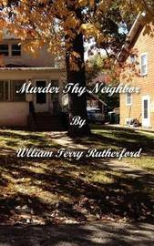 Murder Thy Neighbor by William Terry Rutherford
