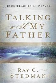 Talking with My Father by Ray C Stedman