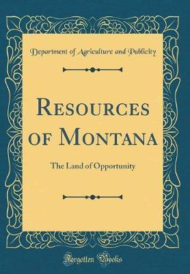 Resources of Montana by Department of Agriculture and Publicity