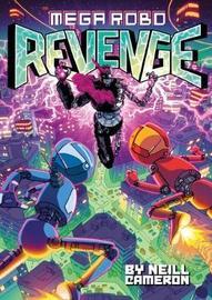 Mega Robo Bros 3: Mega Robo Revenge by Neill Cameron
