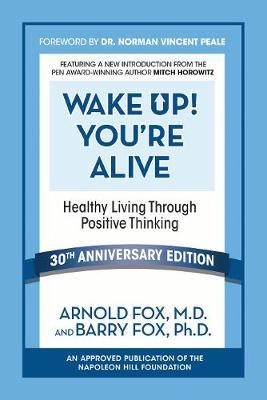 Wake Up! You're Alive: Healthy Living Through Positive Thinking by Arnold Fox