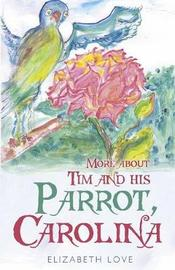 More About Tim and His Parrot Carolina by Elizabeth Love