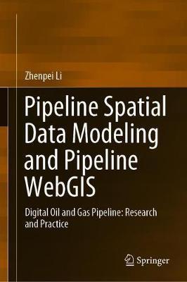 Pipeline Spatial Data Modeling and Pipeline WebGIS by Zhenpei Li