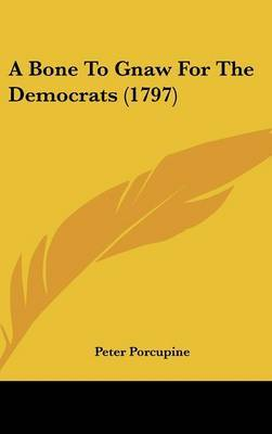 A Bone to Gnaw for the Democrats (1797) by Peter Porcupine image