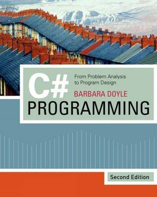 C# Programming: From Problem Analysis to Program Design by Barbara Doyle