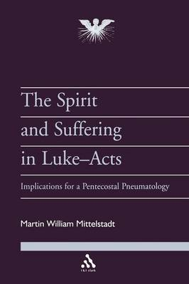 The Spirit and Suffering in Luke-Acts by Martin W. Mittelstadt