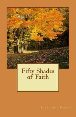 Fifty Shades of Faith by Stephanie Flores