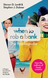When to Rob a Bank: And 147 More Warped Suggestions and Well-IntentionedRants from the Freakonomics Guys by Steven D Levitt
