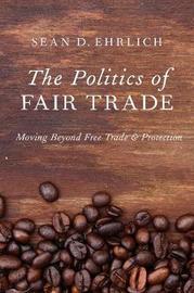 The Politics of Fair Trade by Sean Ehrlich