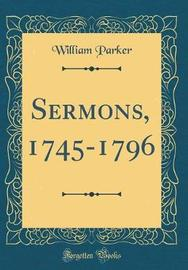 Sermons, 1745-1796 (Classic Reprint) by William Parker image